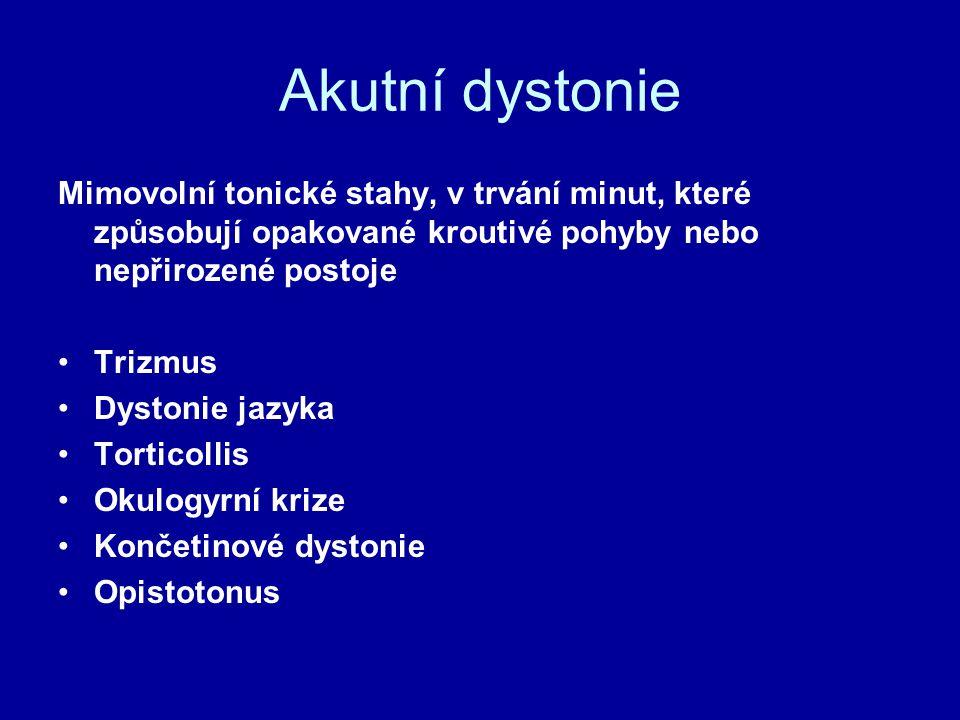 Akutní dystonie Mimovolní tonické stahy, v trvání minut, které způsobují opakované kroutivé pohyby nebo nepřirozené postoje Trizmus Dystonie jazyka Torticollis Okulogyrní krize Končetinové dystonie Opistotonus