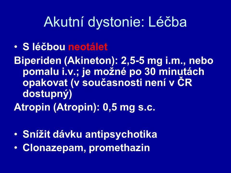 Akutní dystonie: Léčba S léčbou neotálet Biperiden (Akineton): 2,5-5 mg i.m., nebo pomalu i.v.; je možné po 30 minutách opakovat (v současnosti není v ČR dostupný) Atropin (Atropin): 0,5 mg s.c.