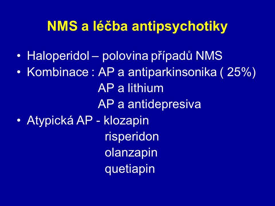 NMS a léčba antipsychotiky Haloperidol – polovina případů NMS Kombinace : AP a antiparkinsonika ( 25%) AP a lithium AP a antidepresiva Atypická AP - klozapin risperidon olanzapin quetiapin