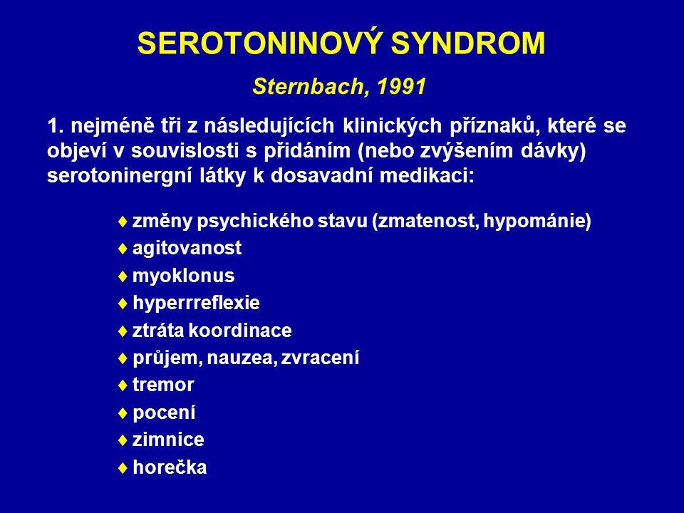 SEROTONINOVÝ SYNDROM  změny psychického stavu (zmatenost, hypománie)  agitovanost  myoklonus  hyperrreflexie  ztráta koordinace  průjem, nauzea, zvracení  tremor  pocení  zimnice  horečka Sternbach, 1991 1.