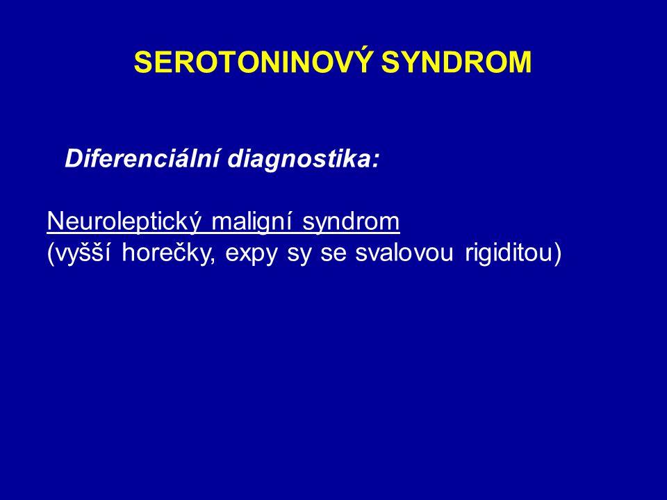 SEROTONINOVÝ SYNDROM  Diferenciální diagnostika: Neuroleptický maligní syndrom (vyšší horečky, expy sy se svalovou rigiditou)