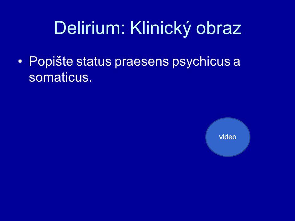 Delirium: Klinický obraz Popište status praesens psychicus a somaticus. video