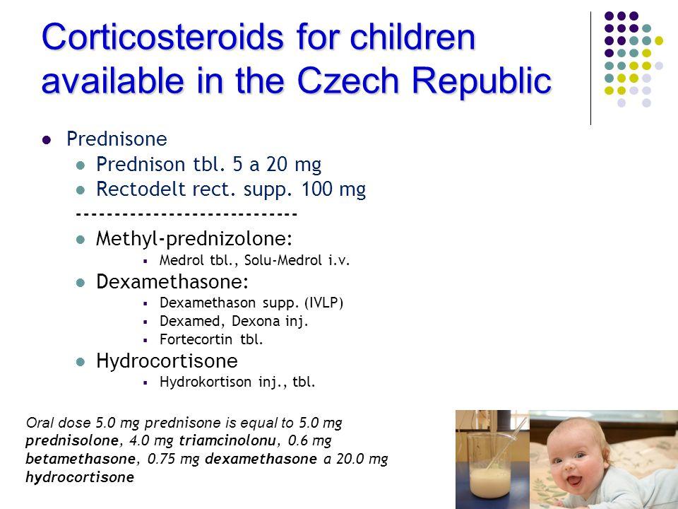 Corticosteroids for children available in the Czech Republic Prednison e Prednison tbl. 5 a 20 mg Rectodelt rect. supp. 100 mg -----------------------