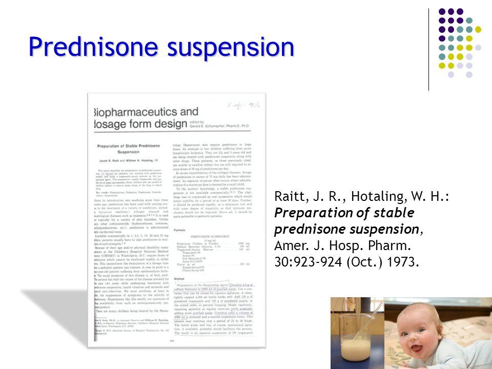 Prednison e suspen sion Raitt, J. R., Hotaling, W. H.: Preparation of stable prednisone suspension, Amer. J. Hosp. Pharm. 30:923-924 (Oct.) 1973.