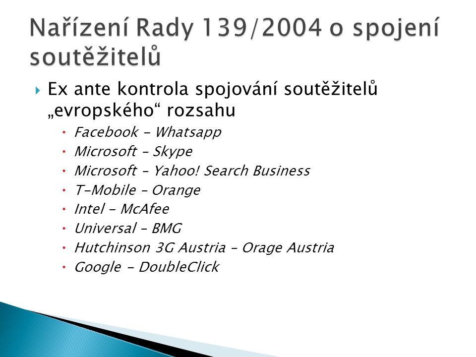 """ Ex ante kontrola spojování soutěžitelů """"evropského rozsahu  Facebook - Whatsapp  Microsoft – Skype  Microsoft – Yahoo."""