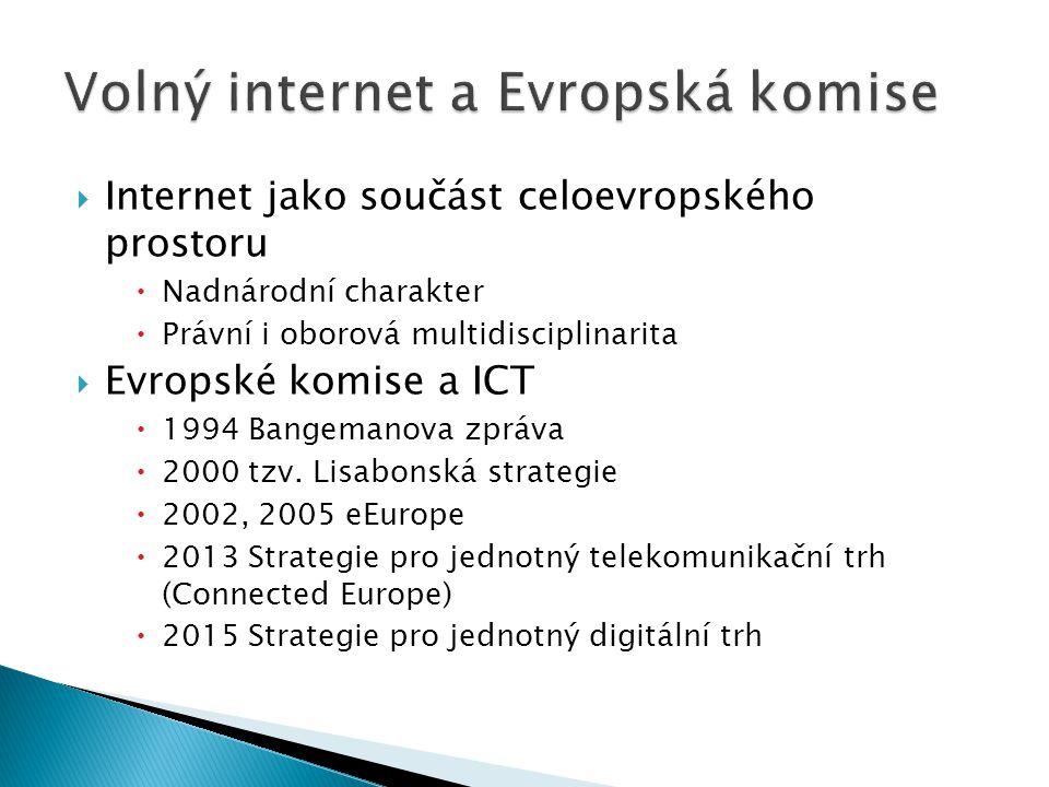  Internet jako součást celoevropského prostoru  Nadnárodní charakter  Právní i oborová multidisciplinarita  Evropské komise a ICT  1994 Bangemanova zpráva  2000 tzv.