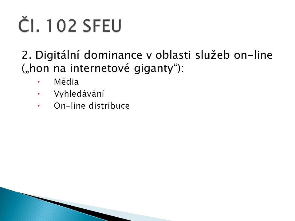 """2. Digitální dominance v oblasti služeb on-line (""""hon na internetové giganty""""):  Média  Vyhledávání  On-line distribuce"""