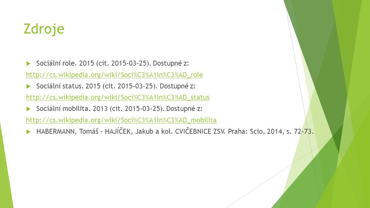 Zdroje  Sociální role. 2015 (cit. 2015–03–25). Dostupné z: http://cs.wikipedia.org/wiki/Soci%C3%A1ln%C3%AD_role  Sociální status. 2015 (cit. 2015–03