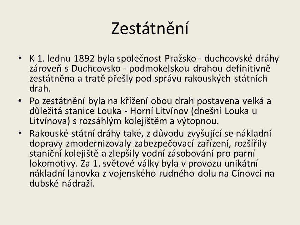 Zestátnění K 1. lednu 1892 byla společnost Pražsko - duchcovské dráhy zároveň s Duchcovsko - podmokelskou drahou definitivně zestátněna a tratě přešly