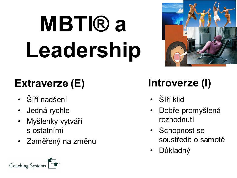 Extraverze (E) Šíří nadšení Jedná rychle Myšlenky vytváří s ostatními Zaměřený na změnu Introverze (I) Šíří klid Dobře promyšlená rozhodnutí Schopnost se soustředit o samotě Důkladný MBTI® a Leadership