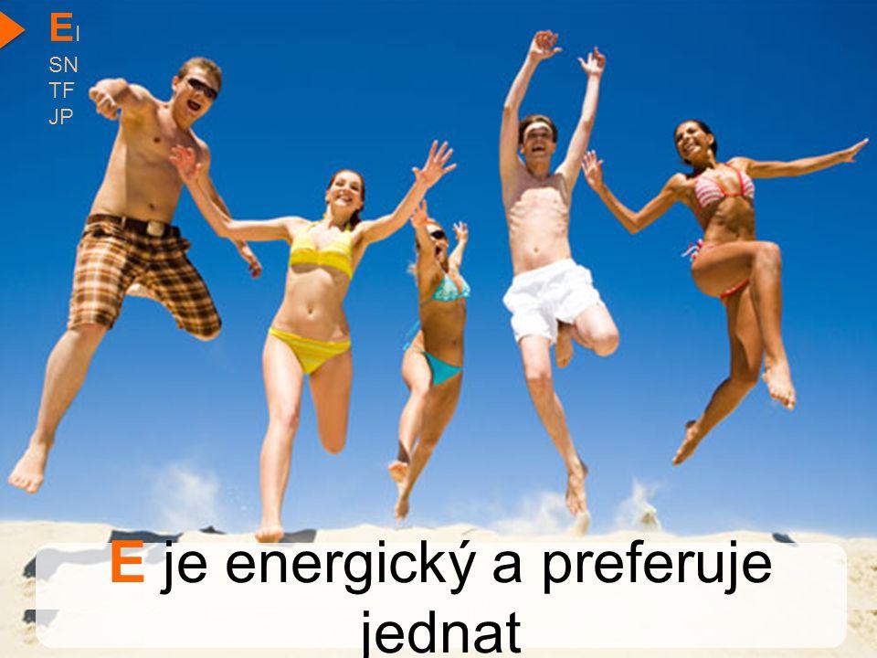 E je energický a preferuje jednat E I SN TF JP