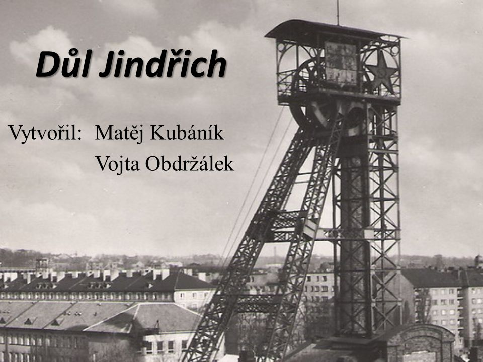 Důl Jindřich Vytvořil: Matěj Kubáník Vojta Obdržálek
