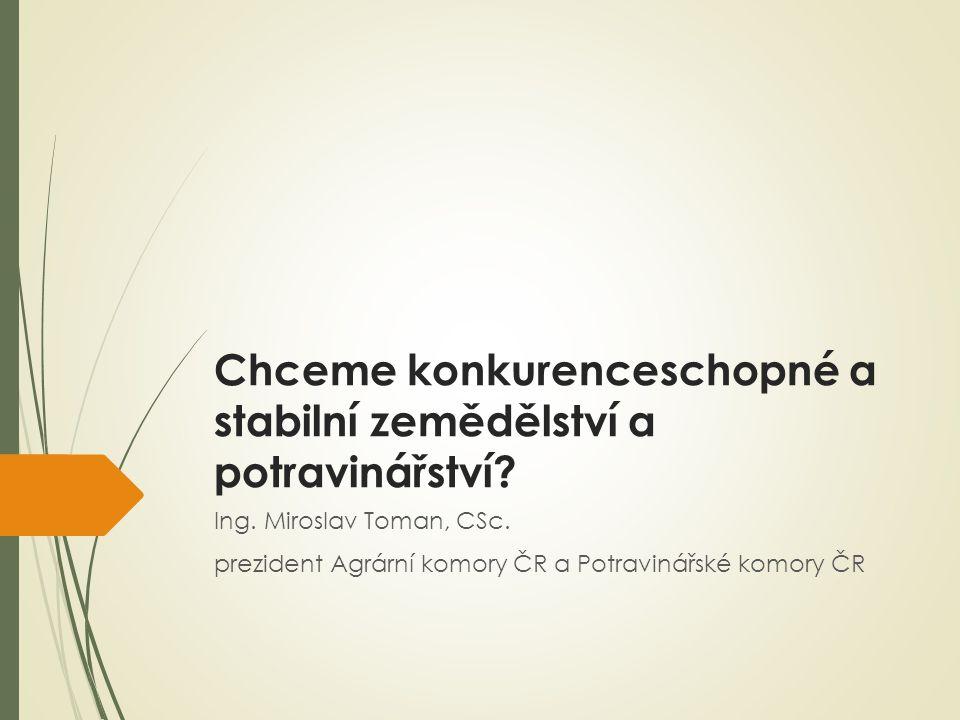 Chceme konkurenceschopné a stabilní zemědělství a potravinářství.