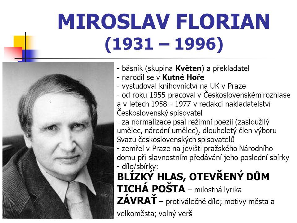 MIROSLAV FLORIAN (1931 – 1996) - básník (skupina Květen) a překladatel - narodil se v Kutné Hoře - vystudoval knihovnictví na UK v Praze - od roku 195