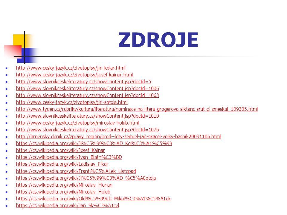 ZDROJE http://www.cesky-jazyk.cz/zivotopisy/jiri-kolar.html http://www.cesky-jazyk.cz/zivotopisy/josef-kainar.html http://www.slovnikceskeliteratury.c
