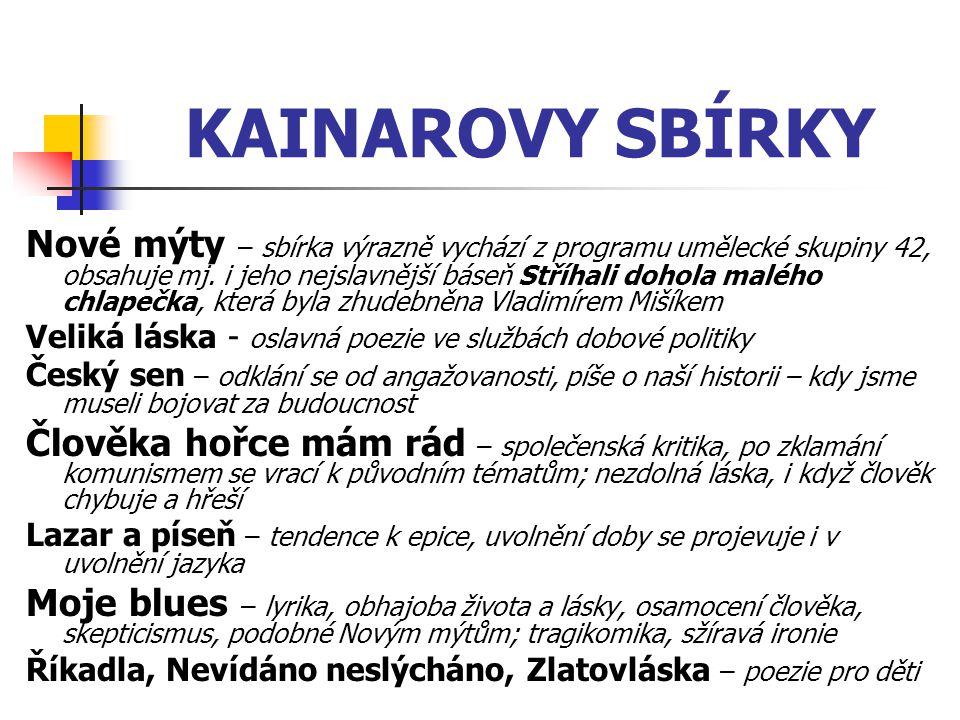 KAINAROVY SBÍRKY Nové mýty – sbírka výrazně vychází z programu umělecké skupiny 42, obsahuje mj. i jeho nejslavnější báseň Stříhali dohola malého chla