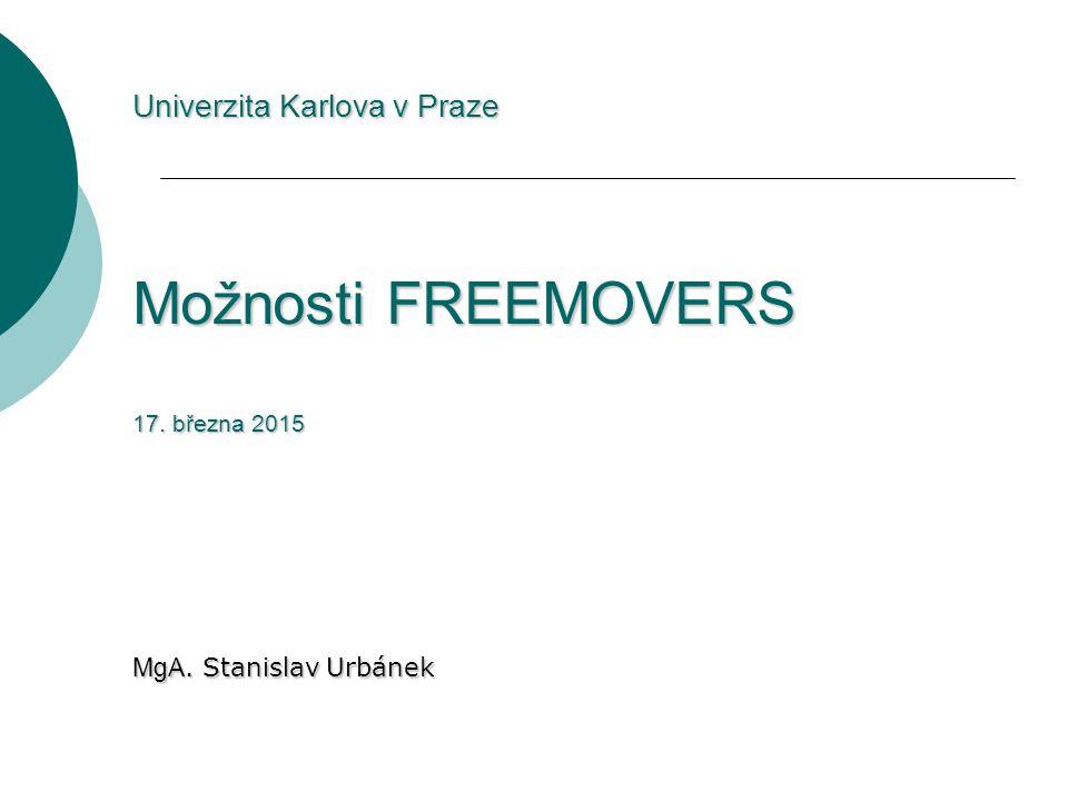 Univerzita Karlova v Praze Možnosti FREEMOVERS 17. března 2015 MgA. Stanislav Urbánek