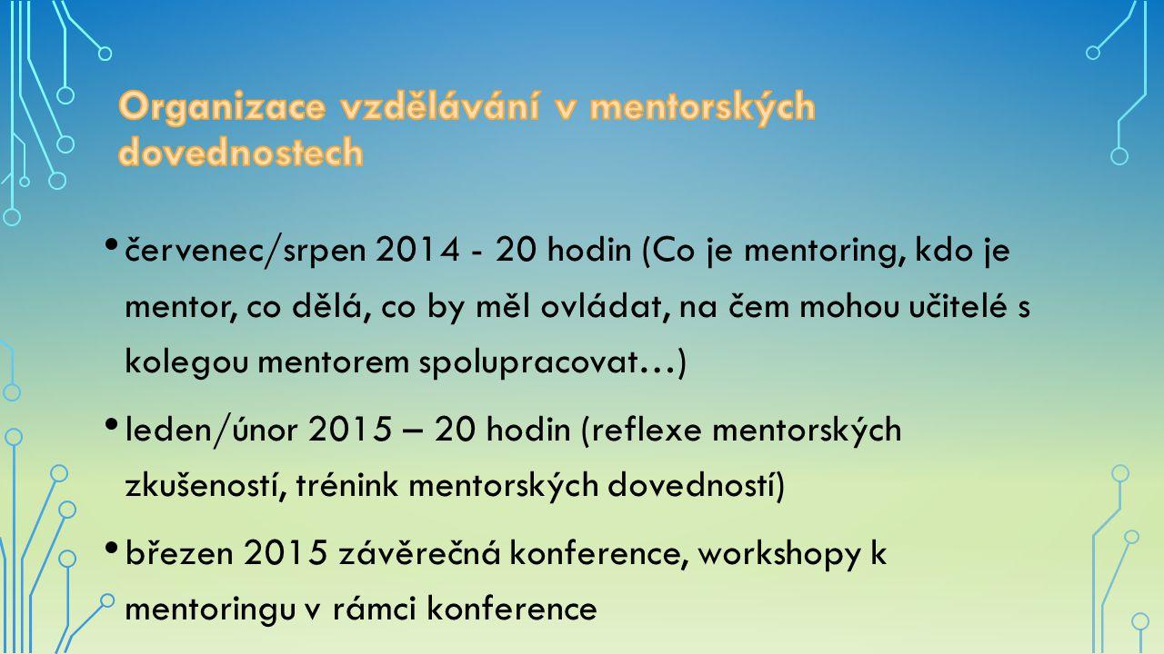 červenec/srpen 2014 - 20 hodin (Co je mentoring, kdo je mentor, co dělá, co by měl ovládat, na čem mohou učitelé s kolegou mentorem spolupracovat…) leden/únor 2015 – 20 hodin (reflexe mentorských zkušeností, trénink mentorských dovedností) březen 2015 závěrečná konference, workshopy k mentoringu v rámci konference