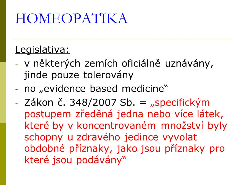 """Legislativa: - v některých zemích oficiálně uznávány, jinde pouze tolerovány - no """"evidence based medicine"""" - Zákon č. 348/2007 Sb. = """"specifickým pos"""