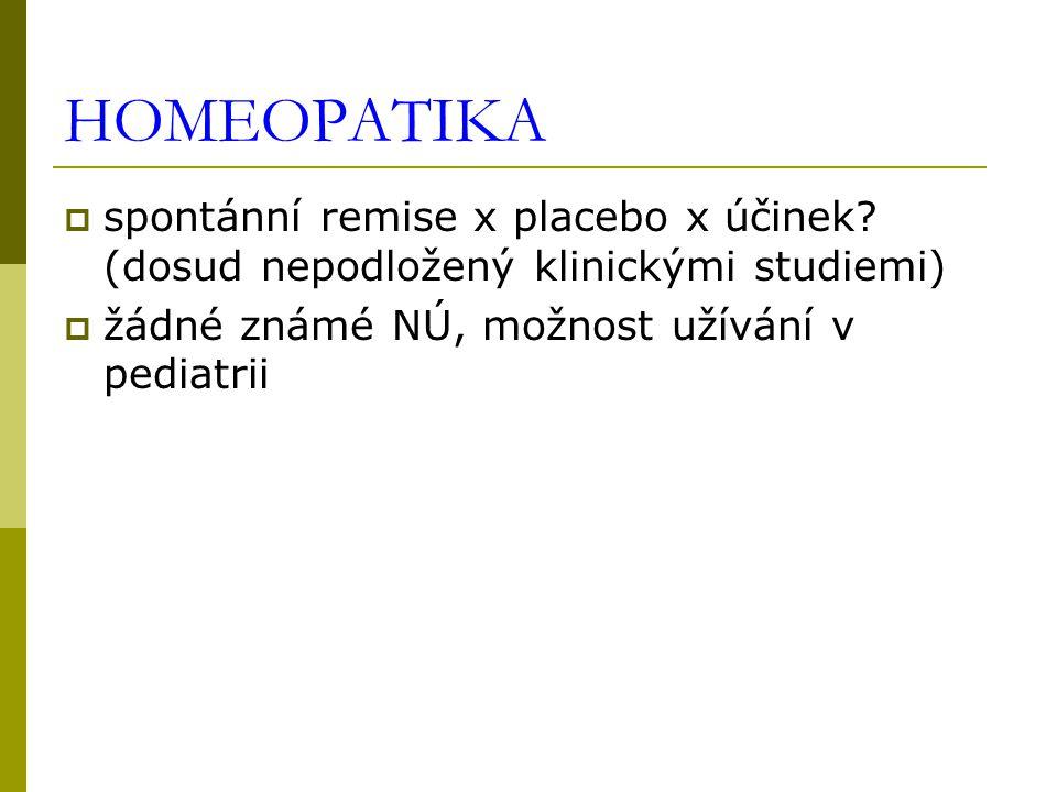 HOMEOPATIKA  spontánní remise x placebo x účinek? (dosud nepodložený klinickými studiemi)  žádné známé NÚ, možnost užívání v pediatrii