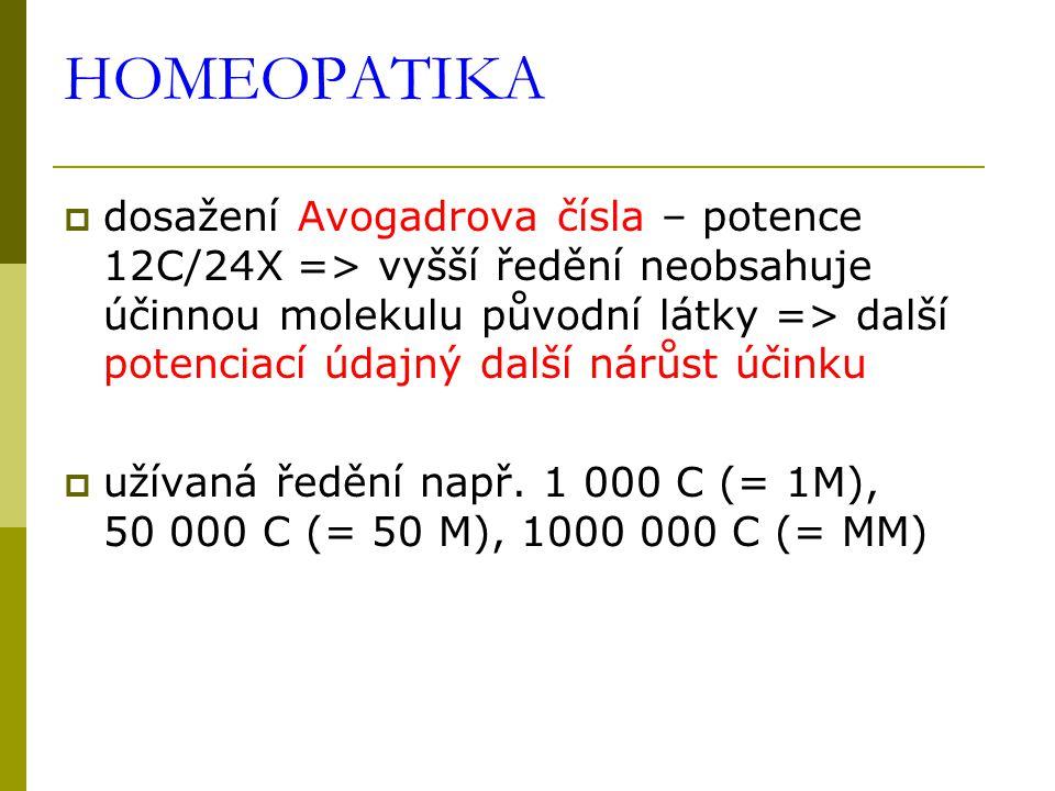 HOMEOPATIKA  dosažení Avogadrova čísla – potence 12C/24X => vyšší ředění neobsahuje účinnou molekulu původní látky => další potenciací údajný další nárůst účinku  užívaná ředění např.
