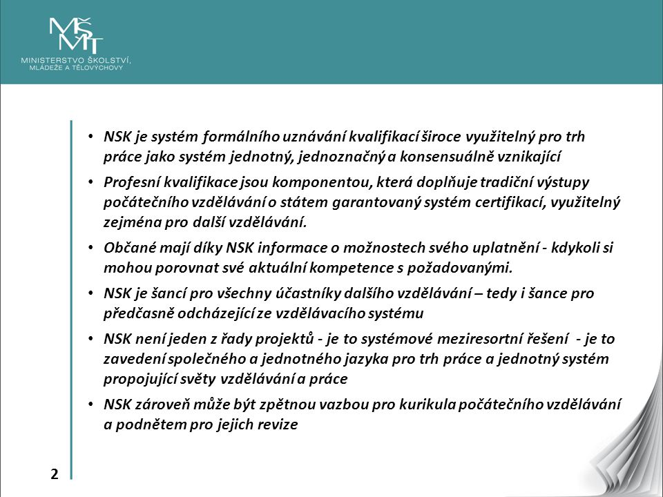 2 NSK je systém formálního uznávání kvalifikací široce využitelný pro trh práce jako systém jednotný, jednoznačný a konsensuálně vznikající Profesní k