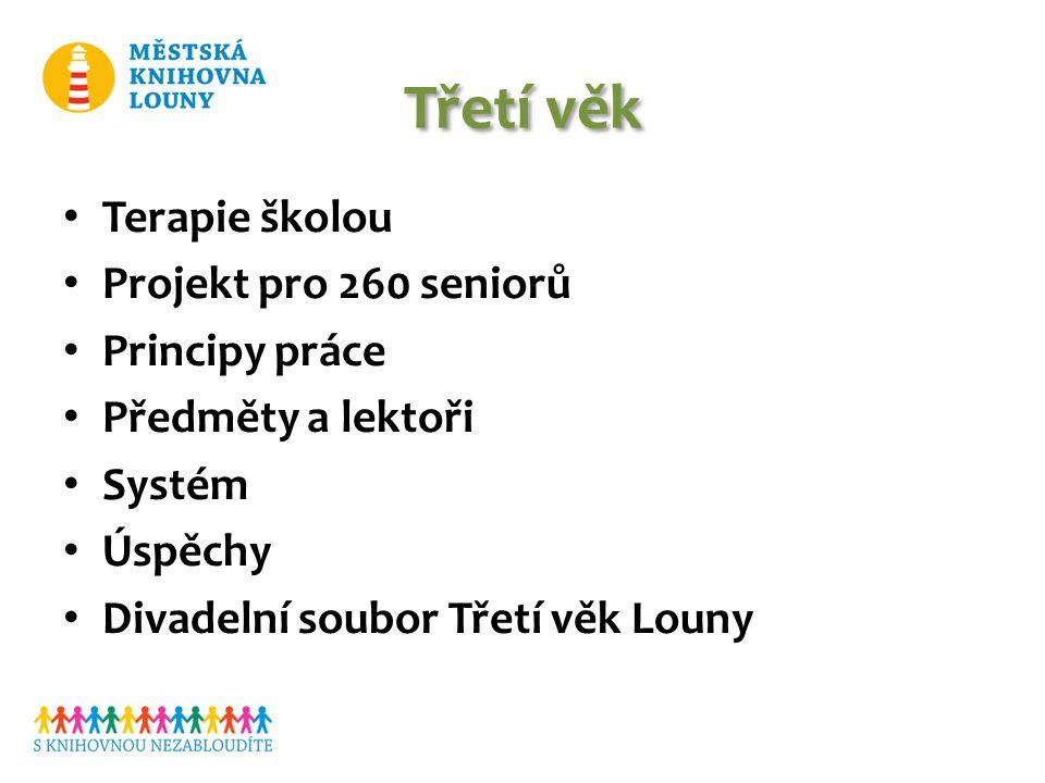 Třetí věk Terapie školou Projekt pro 260 seniorů Principy práce Předměty a lektoři Systém Úspěchy Divadelní soubor Třetí věk Louny