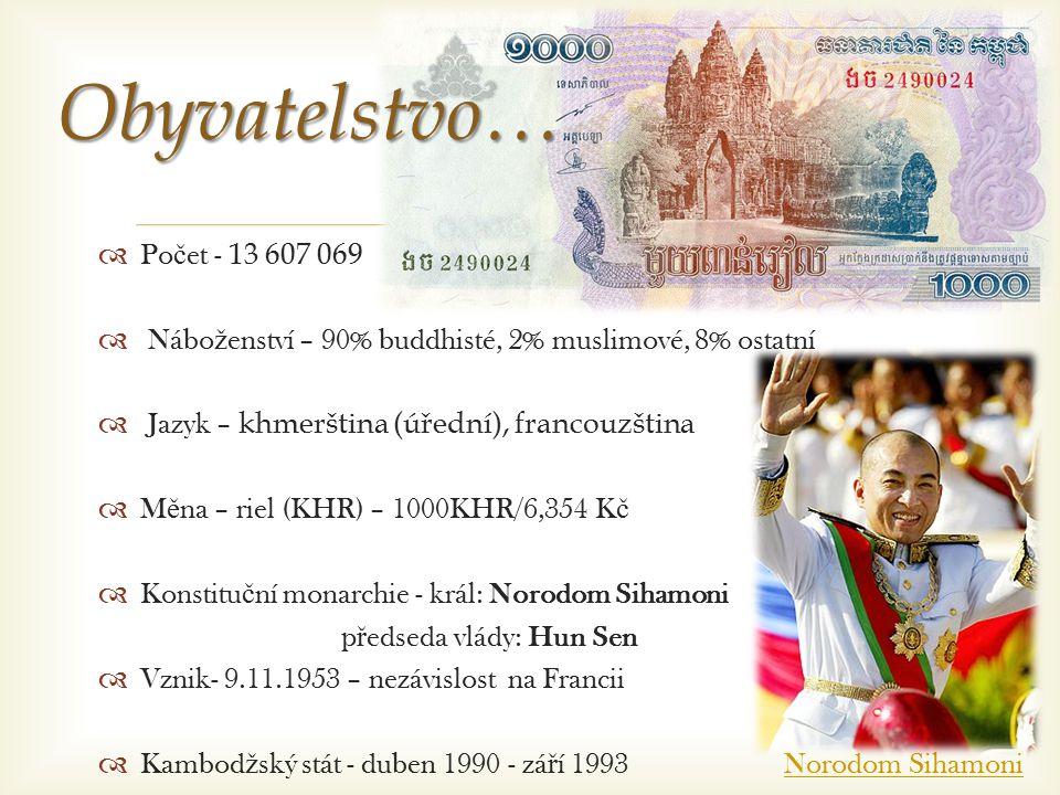   Po č et - 13 607 069  Nábo ž enství – 90% buddhisté, 2% muslimové, 8% ostatní  Jazyk – khmerština (úřední), francouzština  M ě na – riel (KHR) – 1000KHR/6,354 K č  Konstitu č ní monarchie - král: Norodom Sihamoni p ř edseda vlády: Hun Sen  Vznik- 9.11.1953 – nezávislost na Francii  Kambod ž ský stát - duben 1990 - zá ř í 1993 Norodom SihamoniNorodom SihamoniObyvatelstvo…
