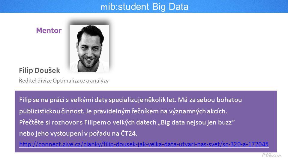 m ib:student Big Data Filip Doušek Ředitel divize Optimalizace a analýzy Mentor Filip se na práci s velkými daty specializuje několik let.
