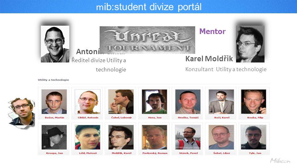m ib:student divize portál Antonín Cihlář Ředitel divize Utility a technologie Karel Moldřik Konzultant Utility a technologie Mentor