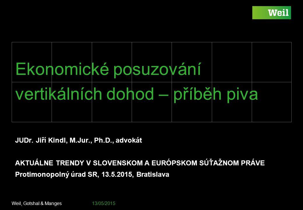 Weil, Gotshal & Manges 13/05/2015 Footer / document number goes here Ekonomické posuzování vertikálních dohod – příběh piva JUDr. Jiří Kindl, M.Jur.,