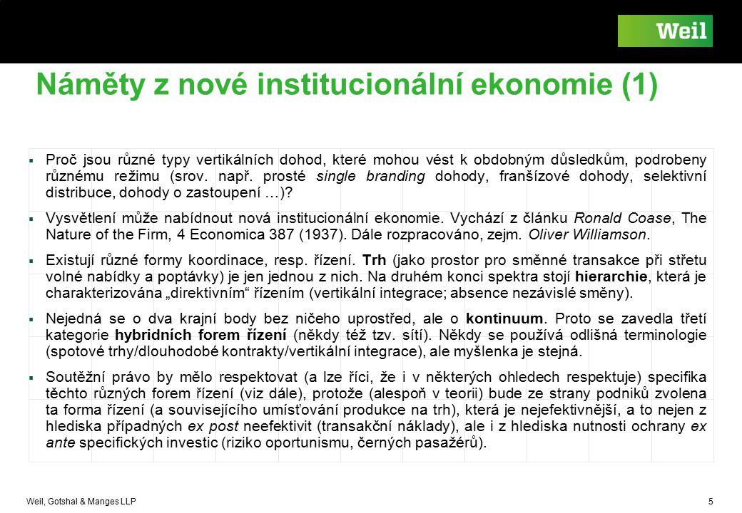 Weil, Gotshal & Manges LLP 5 Náměty z nové institucionální ekonomie (1)  Proč jsou různé typy vertikálních dohod, které mohou vést k obdobným důsledk
