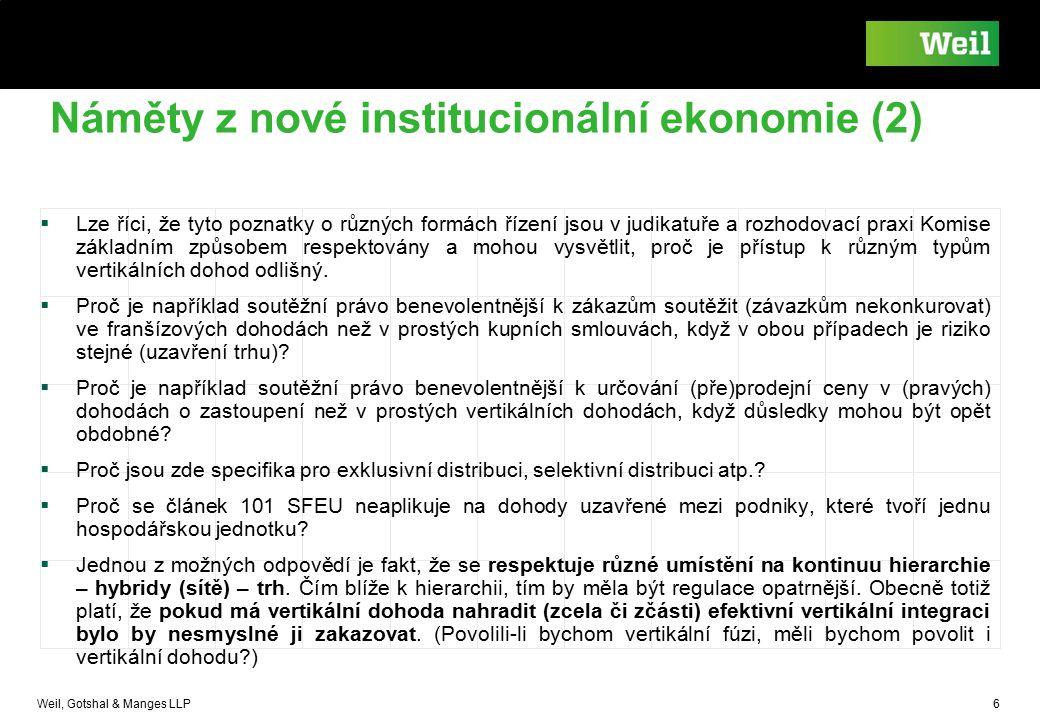 Weil, Gotshal & Manges LLP 6 Náměty z nové institucionální ekonomie (2)  Lze říci, že tyto poznatky o různých formách řízení jsou v judikatuře a rozh