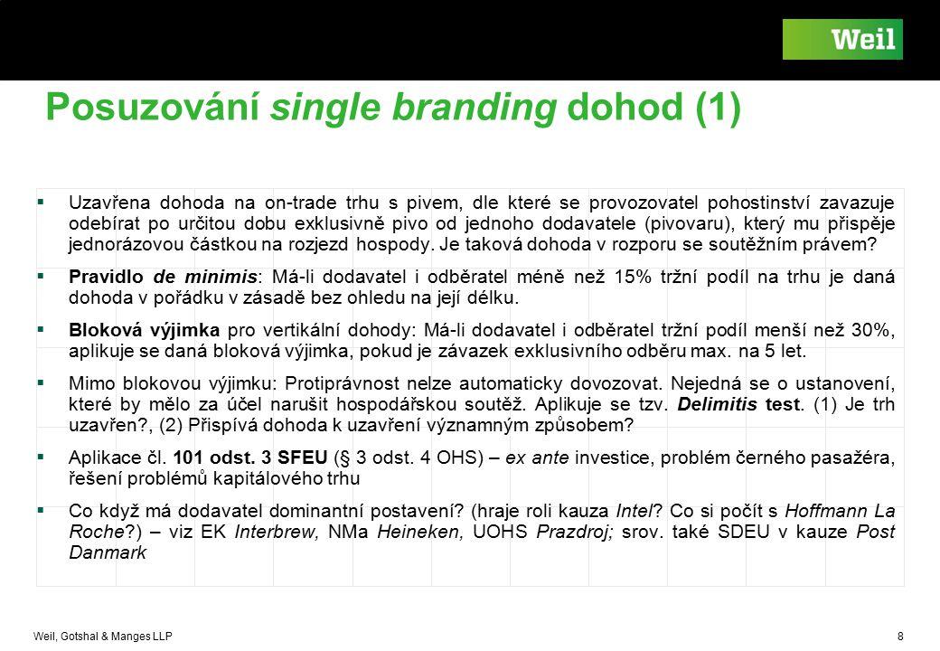 Weil, Gotshal & Manges LLP 8 Posuzování single branding dohod (1)  Uzavřena dohoda na on-trade trhu s pivem, dle které se provozovatel pohostinství z