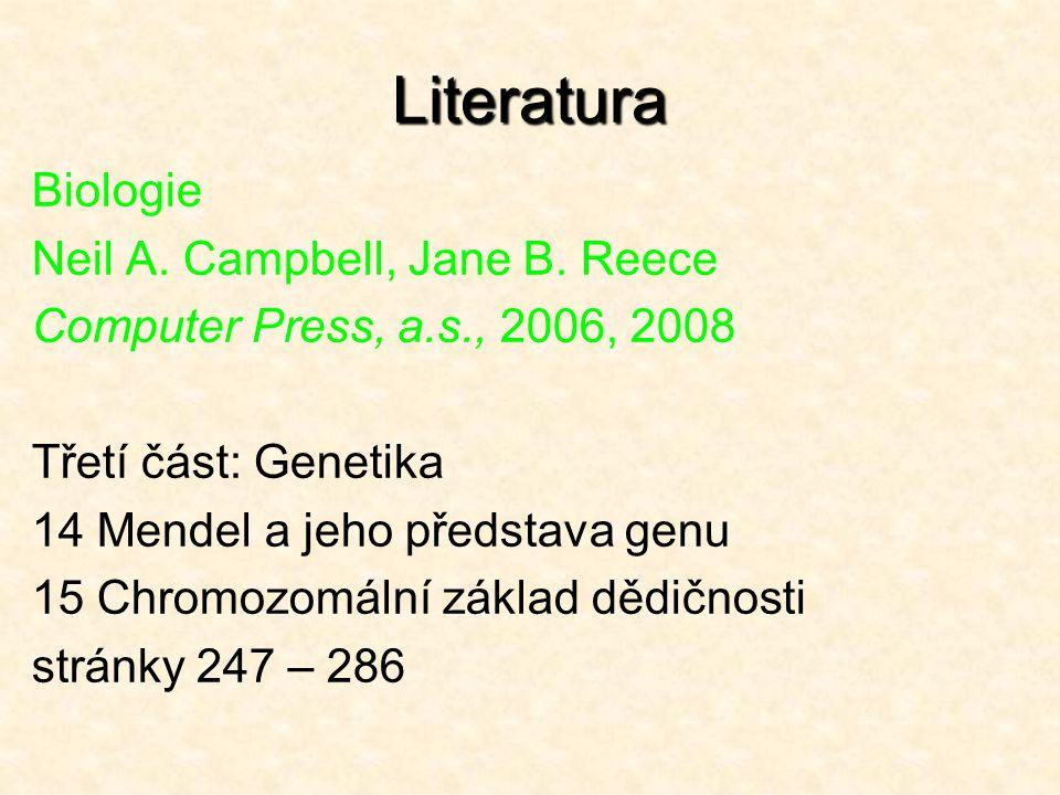 Literatura Biologie Neil A. Campbell, Jane B. Reece Computer Press, a.s., 2006, 2008 Třetí část: Genetika 14 Mendel a jeho představa genu 15 Chromozom