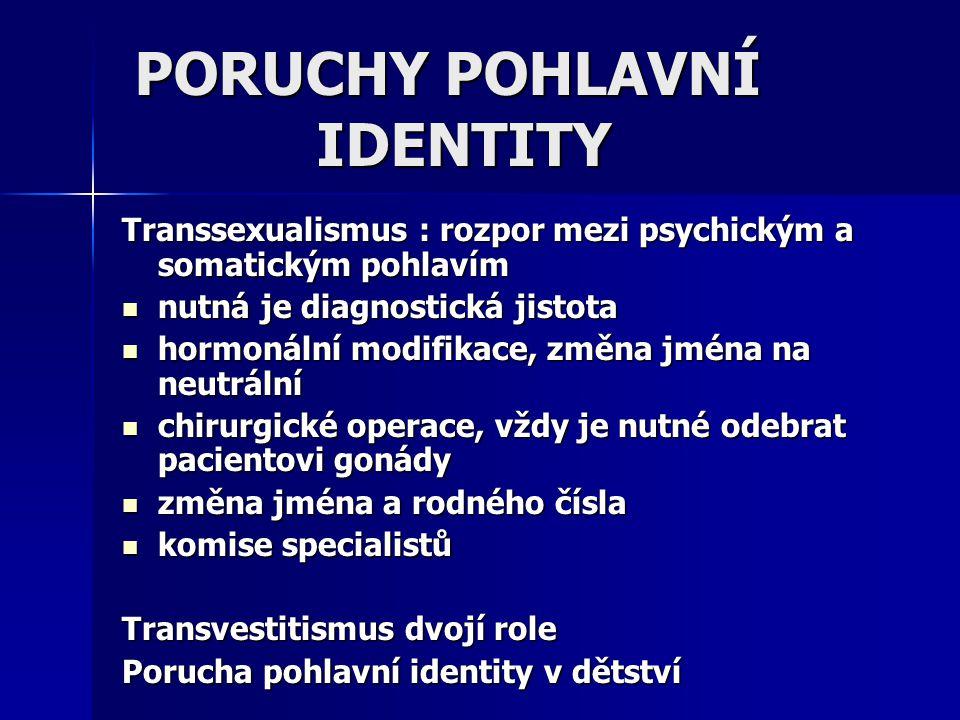 PORUCHY POHLAVNÍ IDENTITY Transsexualismus : rozpor mezi psychickým a somatickým pohlavím nutná je diagnostická jistota nutná je diagnostická jistota