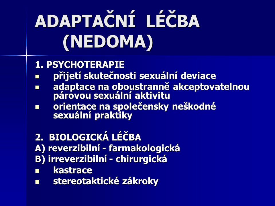 ADAPTAČNÍ LÉČBA (NEDOMA) 1. PSYCHOTERAPIE přijetí skutečnosti sexuální deviace přijetí skutečnosti sexuální deviace adaptace na oboustranně akceptovat