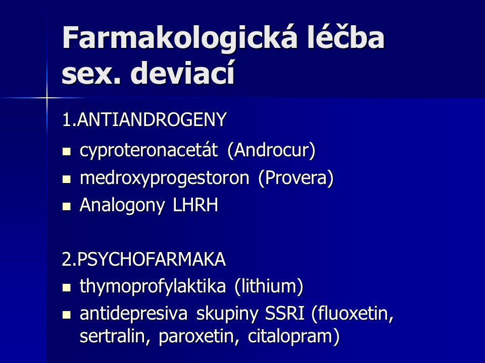 Farmakologická léčba sex. deviací 1.ANTIANDROGENY cyproteronacetát (Androcur) cyproteronacetát (Androcur) medroxyprogestoron (Provera) medroxyprogesto