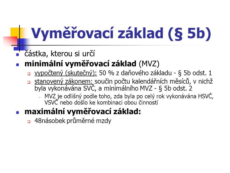 Vyměřovací základ (§ 5b) částka, kterou si určí minimální vyměřovací základ (MVZ)  vypočtený (skutečný): 50 % z daňového základu - § 5b odst.