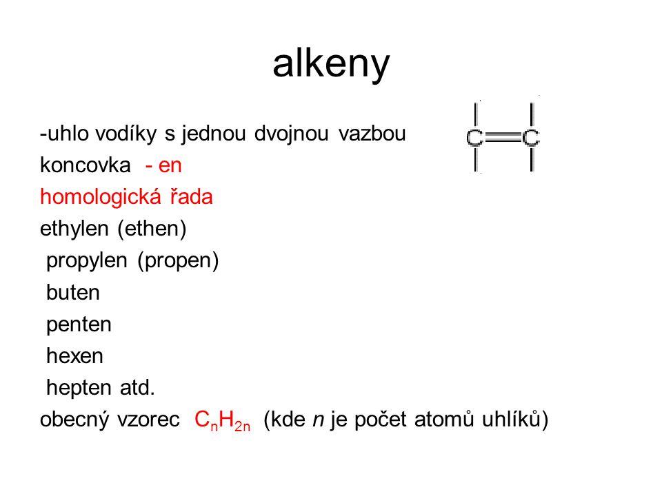 -uhlo vodíky s jednou dvojnou vazbou koncovka - en homologická řada ethylen (ethen) propylen (propen) buten penten hexen hepten atd.