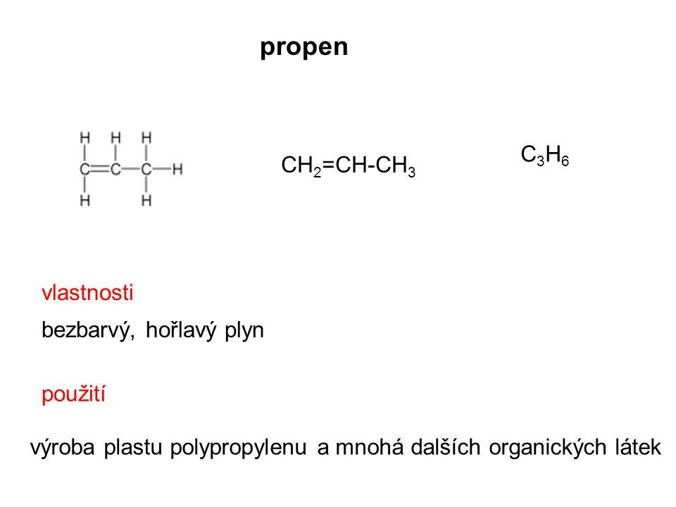 propen CH 2 =CH-CH 3 C3H6C3H6 výroba plastu polypropylenu a mnohá dalších organických látek použití vlastnosti bezbarvý, hořlavý plyn