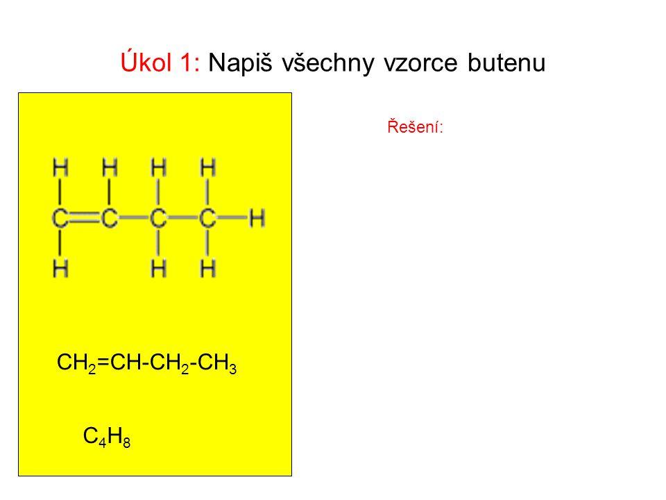 Úkol 1: Napiš všechny vzorce butenu CH 2 =CH-CH 2 -CH 3 C4H8C4H8 Řešení: