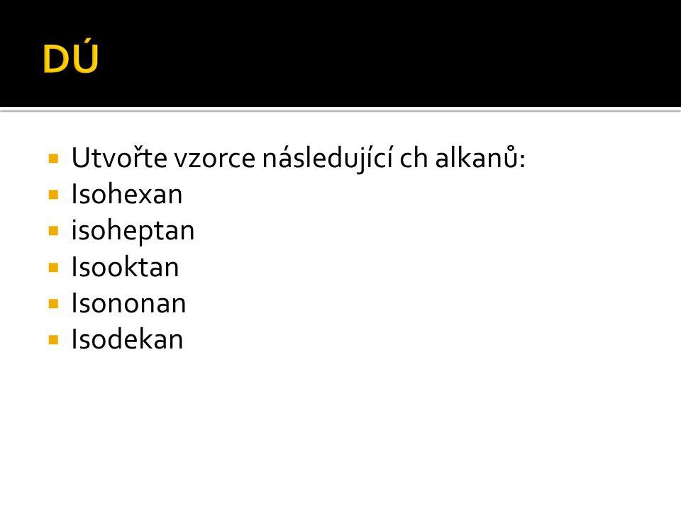  Utvořte vzorce následující ch alkanů:  Isohexan  isoheptan  Isooktan  Isononan  Isodekan