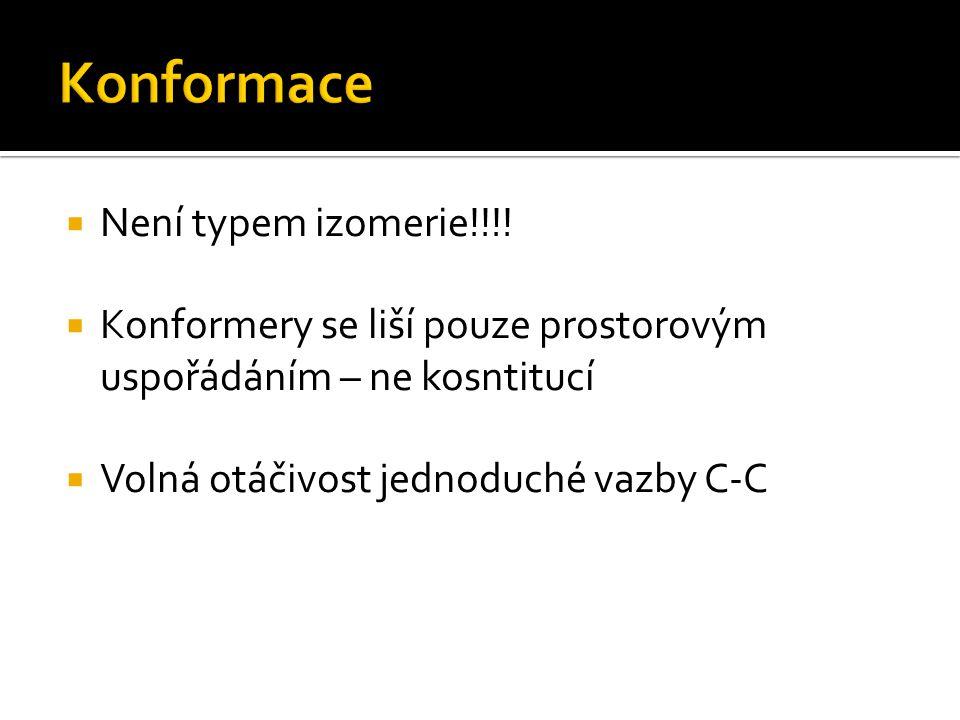  Není typem izomerie!!!!  Konformery se liší pouze prostorovým uspořádáním – ne kosntitucí  Volná otáčivost jednoduché vazby C-C