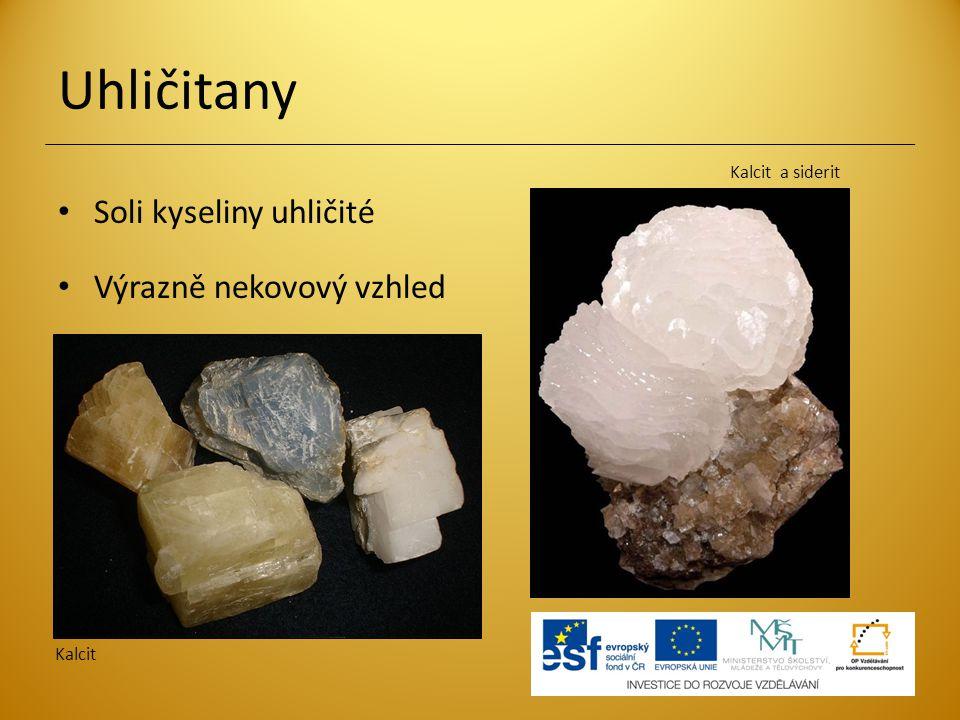 Uhličitany Soli kyseliny uhličité Výrazně nekovový vzhled Kalcit Kalcit a siderit