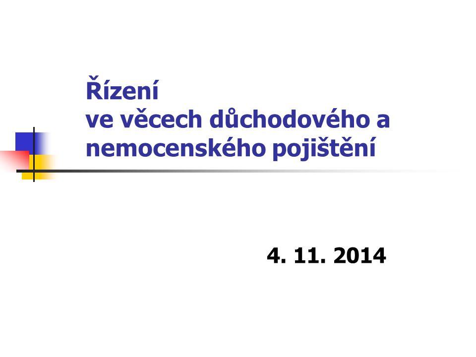 Řízení ve věcech důchodového a nemocenského pojištění 4. 11. 2014