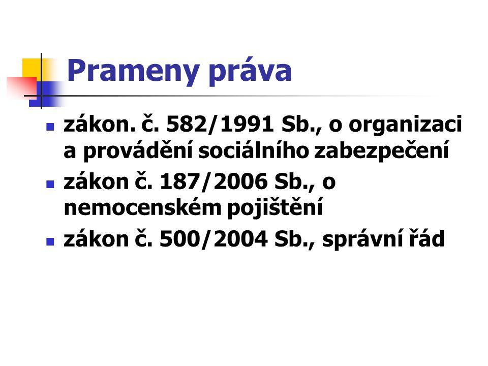 Prameny práva zákon. č. 582/1991 Sb., o organizaci a provádění sociálního zabezpečení zákon č.