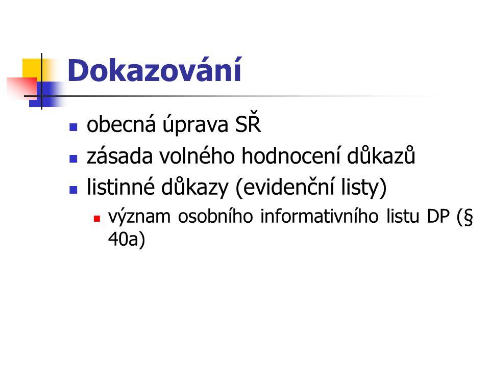 Dokazování obecná úprava SŘ zásada volného hodnocení důkazů listinné důkazy (evidenční listy) význam osobního informativního listu DP (§ 40a)