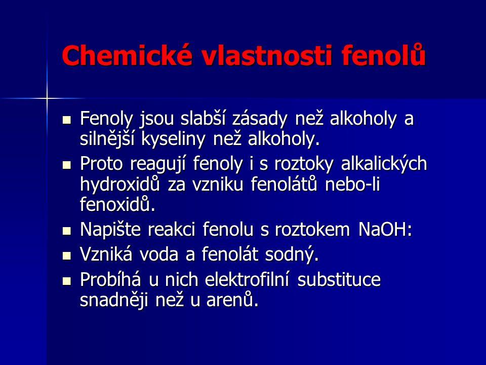 Chemické vlastnosti fenolů Fenoly jsou slabší zásady než alkoholy a silnější kyseliny než alkoholy. Fenoly jsou slabší zásady než alkoholy a silnější