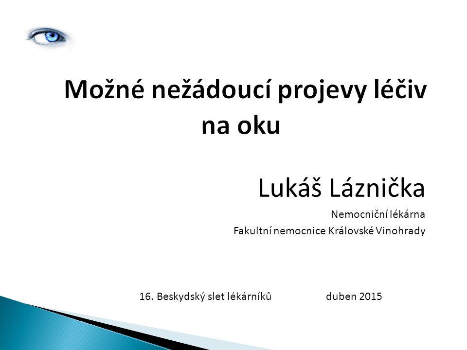 Možné nežádoucí projevy léčiv na oku Lukáš Láznička Nemocniční lékárna Fakultní nemocnice Královské Vinohrady 16.